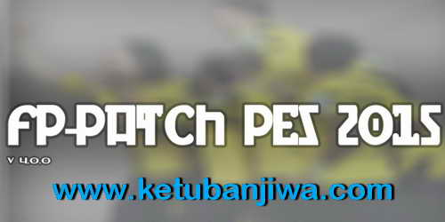 PES 2015 FP-Patch Version 4.0.0 Support DLC 3.00+1.03 Ketuban Jiwa