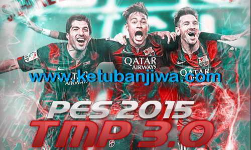 PES 2015 Tun Makers Patch Version 3.0 Support DLC 3.00+1.03 Ketuban Jiwa