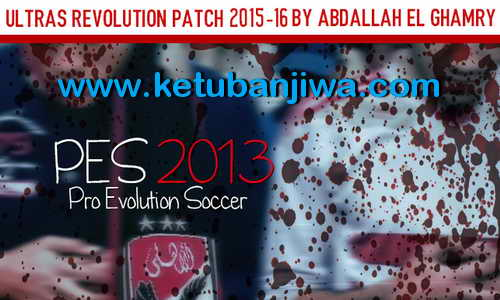 PES 2013 Ultras Revolution Patch New Season 2015-2016 Single Link by Abdallah El Ghamry Ketuban Jiwa