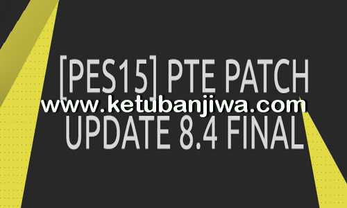 PES 2015 PTE Patch 8.4 Final Update Summer Transfer Ketuban Jiwa