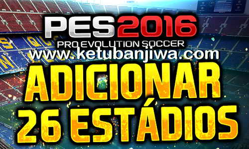 PES 2016 Add 26 Stadiums Pack + 51 Balls by JVPES Ketuban Jiwa