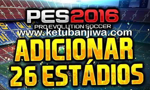 PES 2016 Add 26 Stadiums Pack + 51 Balls by JVPES Ketuban Jiwa
