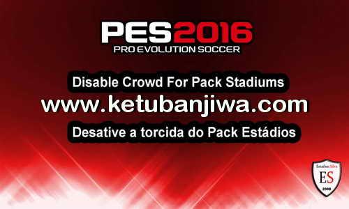 PES 2016 Disable Crowd For Stadiums Pack by Estarlen Silva Ketuban Jiwa