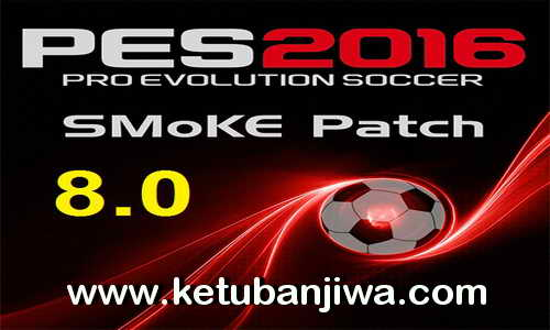 PES 2016 PC SMoKE Patch 8.0 BETA Single Link by Dido Ketuban Jiwa