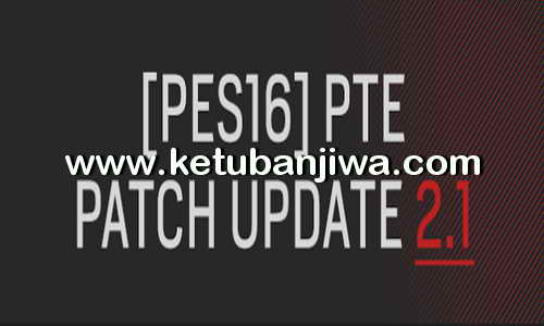PES 2016 PC PTE Patch 2.1 Update Fix + 1.02.01 Ketuban Jiwa