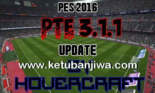 PES 2016 PTE Patch Update 3.1.1 by Hovercraft Ketuban Jiwa