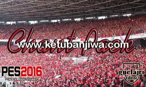 PES 2016 Chant Pack For All Patch by Guefajri Ketuban Jiwa