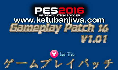 PES 2016 GamePlay Patch 1.01 by Yaku & IceTea Ketuban Jiwa