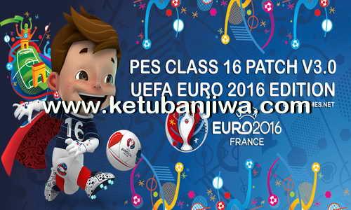 PES 2016 PES CLASS Patch 3.0 UEFA Euro 2016 Edition by Classgames Ketuban Jiwa
