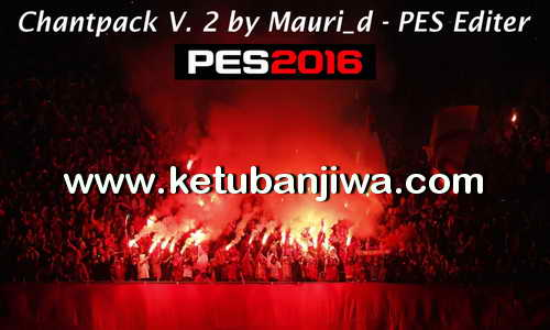 PES 2016 ChantPack Version 2 by Mauri_d Ketuban Jiwa
