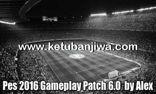 PES 2016 GamePlay Patch 6.0 by Alex Ketuban Jiwa