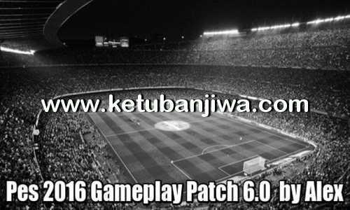 PES 2016 GamePlay Patch 6.0 by Alex Ketuban Jiwa
