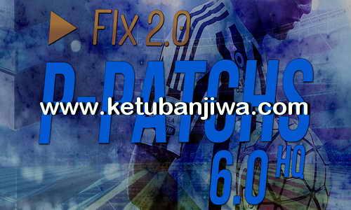 PES 2013 P-Patchs HQ 6.0 Update Fix 2.0 Season 2016-2017 Ketuban Jiwa