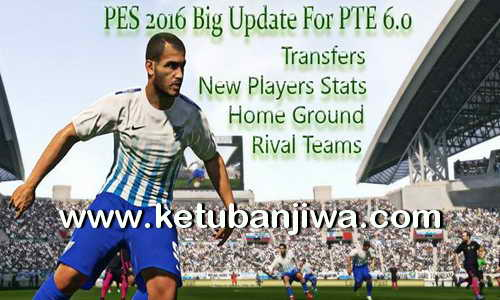 PES 2016 Big Update Option File For PTE Patch 6.0 by Fast Eagle 26 July 2016 Ketuban Jiwa