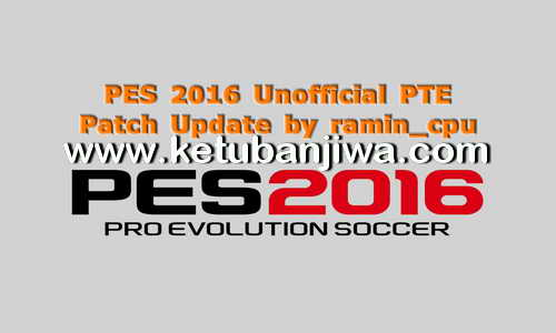 PES 2016 Unofficial PTE Patch 6.0 Update AIO - All In One by Ramin_cpu Ketuban Jiwa
