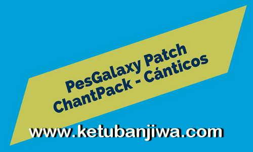 PES 2017 ChantPack For PESGalaxy Patch v1.11 by Various Ketuban Jiwa