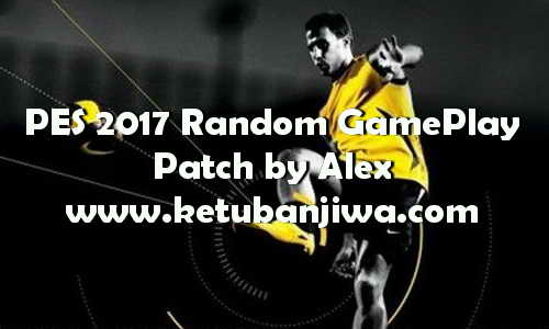PES 2017 Random Game Play Patch by Alex Ketuban Jiwa
