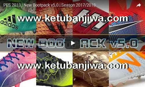 PES 2013 New Bootpack v5.0 Season 2017-2018 by Carlos Chumacero Inga Ketuban Jiwa