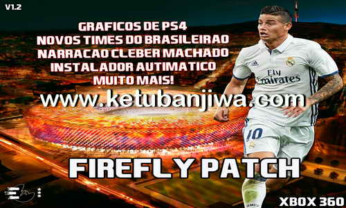 PES 2017 XBOX 360 Firefly 1.2 Patch + PS4 Graphics Ketuban Jiwa