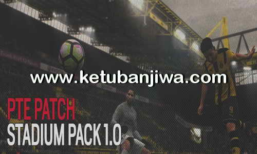 PES 2017 PTE Patch Stadium Pack 1.0 + Update 1.0.1 Ketuban Jiwa