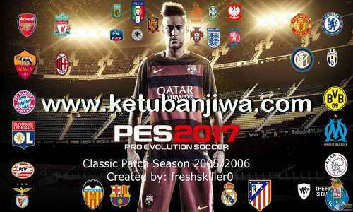 Download PES 2017 Classic Patch Teams Season 2005-06 by Freshskiller0 Ketuban Jiwa