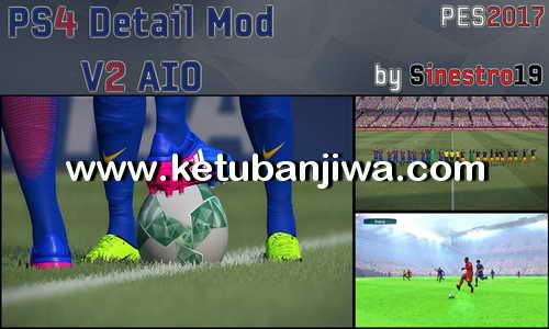 PES 2017 PS4 Detail Mod v2 AIO For PC by Sinestro19 Ketuban Jiwa