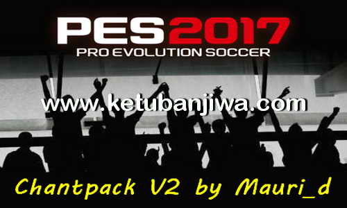 PES 2017 Chant Pack v2 by Mauri_d Ketuban Jiwa