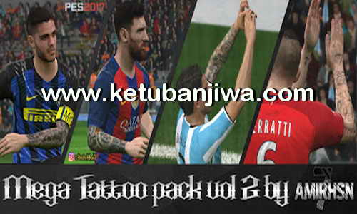 PES 2017 Mega Tattoo Pack Vol 2 AIO by Amir.Hsn7 Ketuban Jiwa