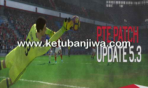 PES 2017 PTE Patch 5.3 Update Single Link Ketuban Jiwa