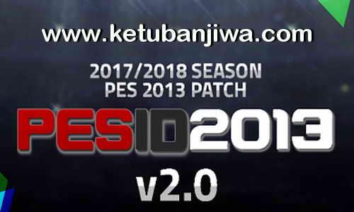 PES 2013 PES-ID Ultimate Patch v2.0 Season 2017-2018 Ketuban Jiwa
