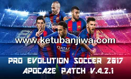 PES 2017 Apocaze Patch v4.2.1 Update 06 June 2017 Ketuban Jiwa