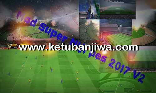 PES 2017 Best Graphic Mod Super Niji v2 by Niji Ro Ketuban Jiwa