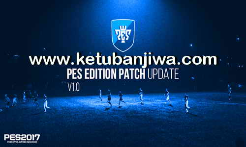 PES 2017 PES Edition Patch v1.0 Update 20 June 2017 Ketuban Jiwa