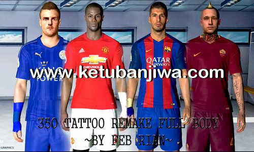 PES 2017 Tattoopack 350 Tattoo Remake Full Body by Feb Rian Ketuban Jiwa