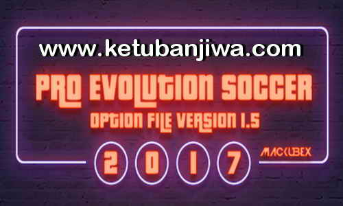 Download PES 2017 Option File Update v1.5 For PTE & Professionals Patch by Mackubex Ketuban Jiwa