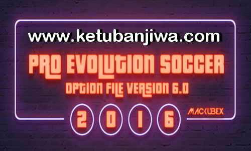 PES 2016 PTE Patch Option File 6.0 Update 31 July 2017 by Mackubex Ketuban Jiwa