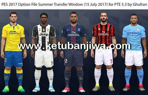 PES 2017 Option File Summer Transfer Window Update 15 July 2017 For PTE 5.3 by Ghufran Ketuban Jiwa
