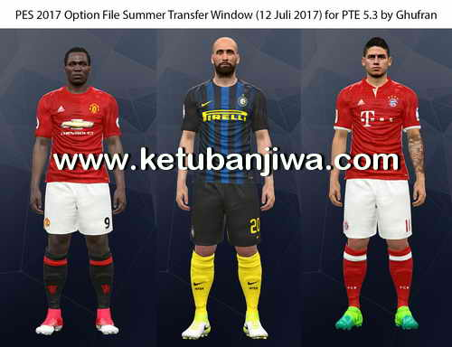 PES 2017 Option File Summer Transfer Windows Update 12 July 2017 For PTE Patch 5.3 by Ghufran Ketuban Jiwa