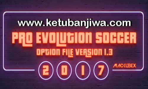 Download PES 2017 Option File Update Version 1.3 For PTE Patch 5.3 by Mackubex Ketuban Jiwa