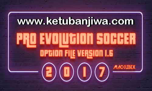 PES 2017 Option File Update Version 1.6 For PTE 5.3 + Professionals + SMoKE by Mackubex Ketuban Jiwa