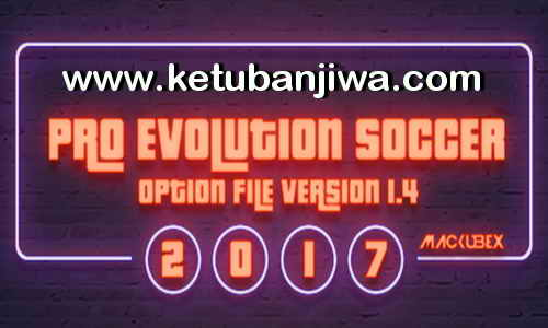 PES 2017 Option File Update v1.4 Season 2017-2018 by Mackubex Ketuban Jiwa