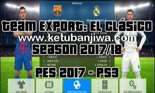 PES 2017 PS3 BLES + BLUS Team Export El Clasico Season 2017-2018 by Jean Cosmic Ketuba Jiwa