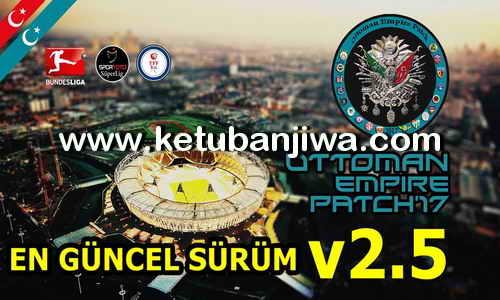 Download PES 2017 OEP 17 Ottoman Empire Patch v2.5 AIO Single Link Ketuban Jiwa