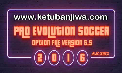 Download PES2016 PTE Patch Option File 6.5 Update 26 August 2017 Season 17-18 by Mackubex Ketuban Jiwa