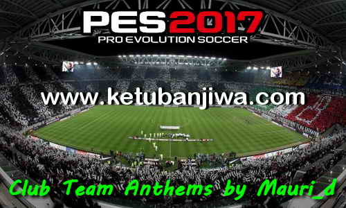 Download PES2017 Club Team Anthems For Original Version + CPY Version by Mauri_d Ketuban Jiwa
