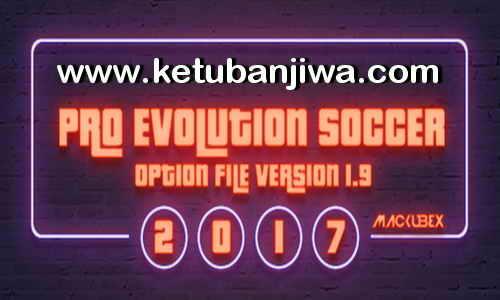 Download PES2017 Option File Version 1.9 Update 26 August 2017 by Mackubex Ketuban Jiwa