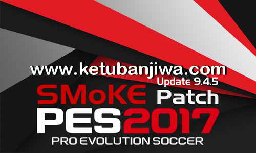 Download PES2017 SMoKE Patch 9.4.5 Update Single Link Google Drive Ketuban Jiwa