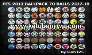PES 2013 Ballpack 70 Balls Season 2017-2018 by Goh125 Ketuban Jiwa