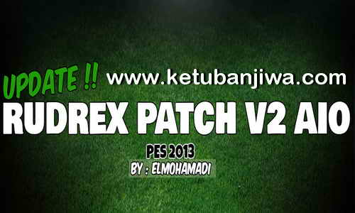PES 2013 Rudrex Patch v2.0 AIO Update 12 August 2017 Season 17-18 by Elmohamadi Ketuban Jiwa