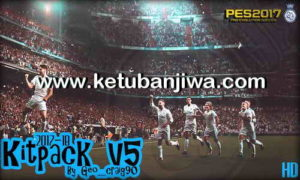 PES 2017 Kits Pack v5 HD AIO Season 2017-2018 by Geo_Craig90 Ketuban Jiwa